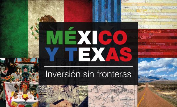 MÉXICO Y TEXAS. Inversión sin fronteras
